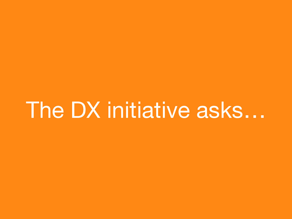 The DX initiative asks…