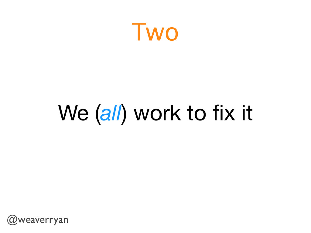We (all) work to fix it Two @weaverryan
