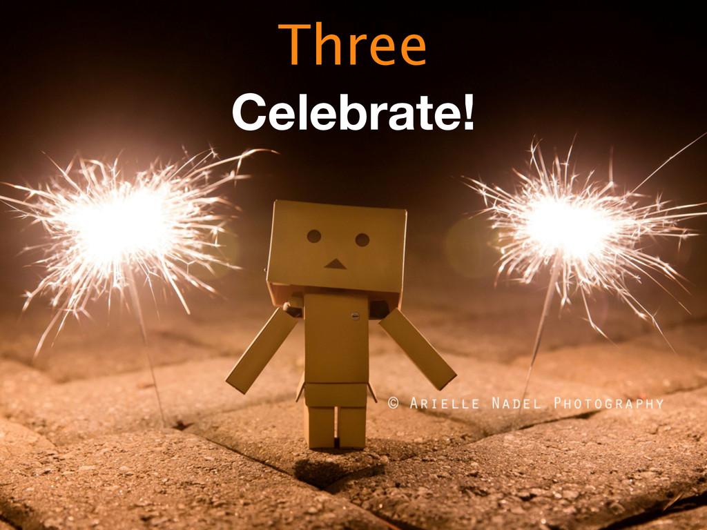 Celebrate! Three