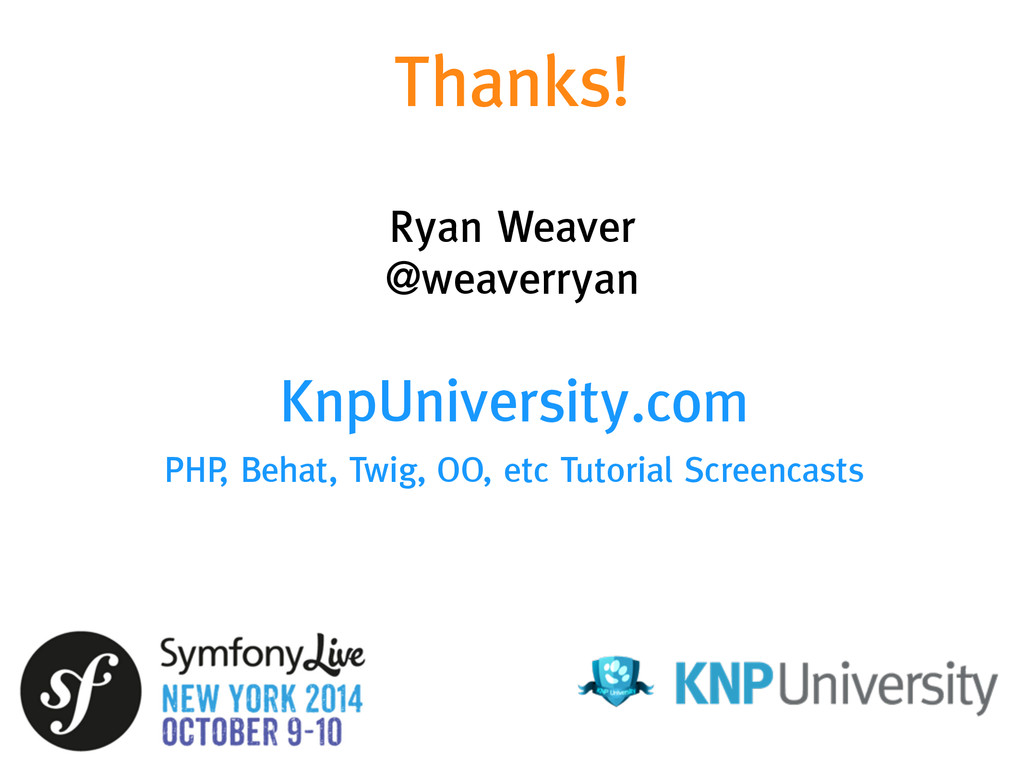Thanks! Ryan Weaver @weaverryan KnpUniversity....