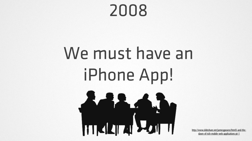 2008 We must have an iPhone App! http://www.sli...