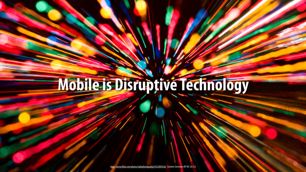 Mobile is Disruptive Technology http://www.flic...