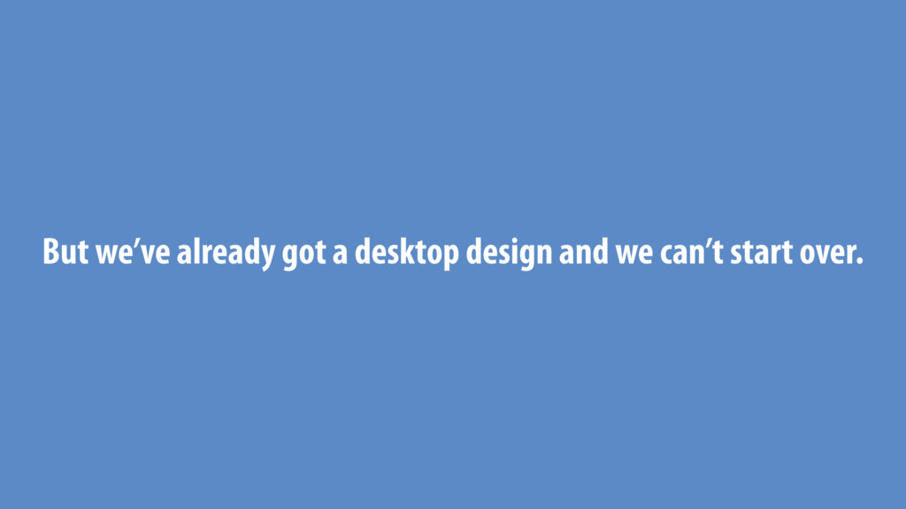 But we've already got a desktop design and we c...
