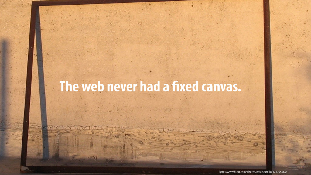The web never had a fixed canvas. http://www.fl...