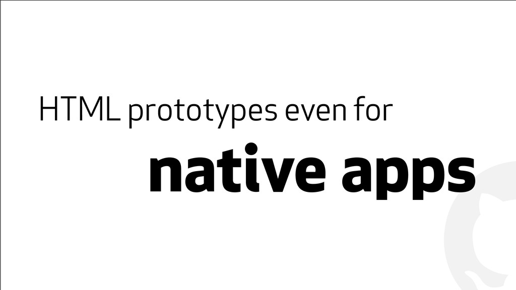 ! ! HTML prototypes even for native apps