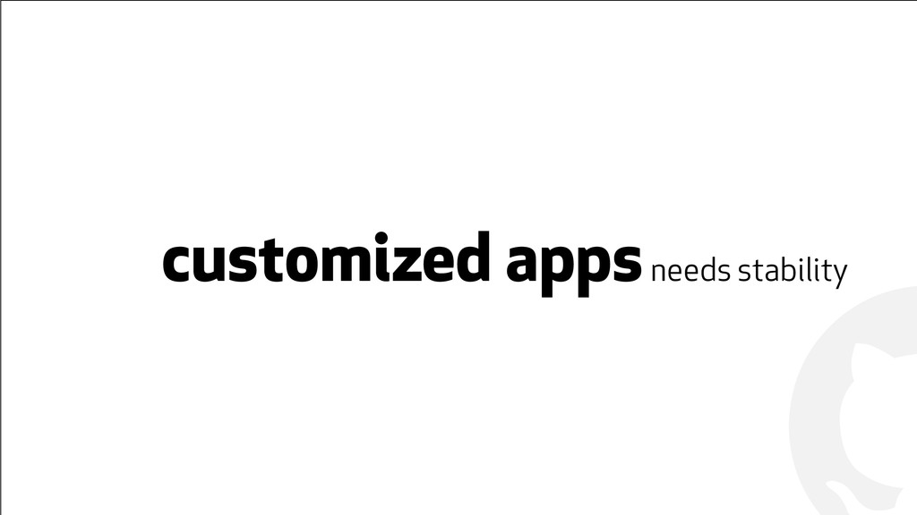 ! ! customized apps needs stability