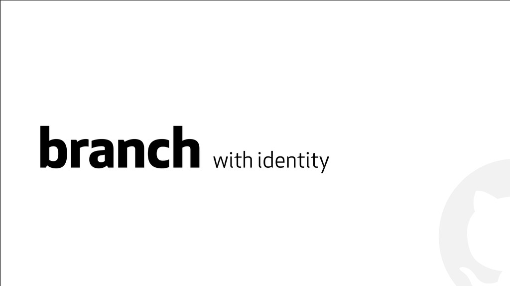! ! branch with identity