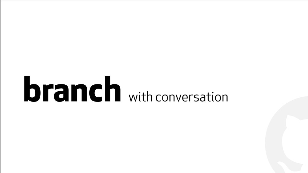 ! ! branch with conversation