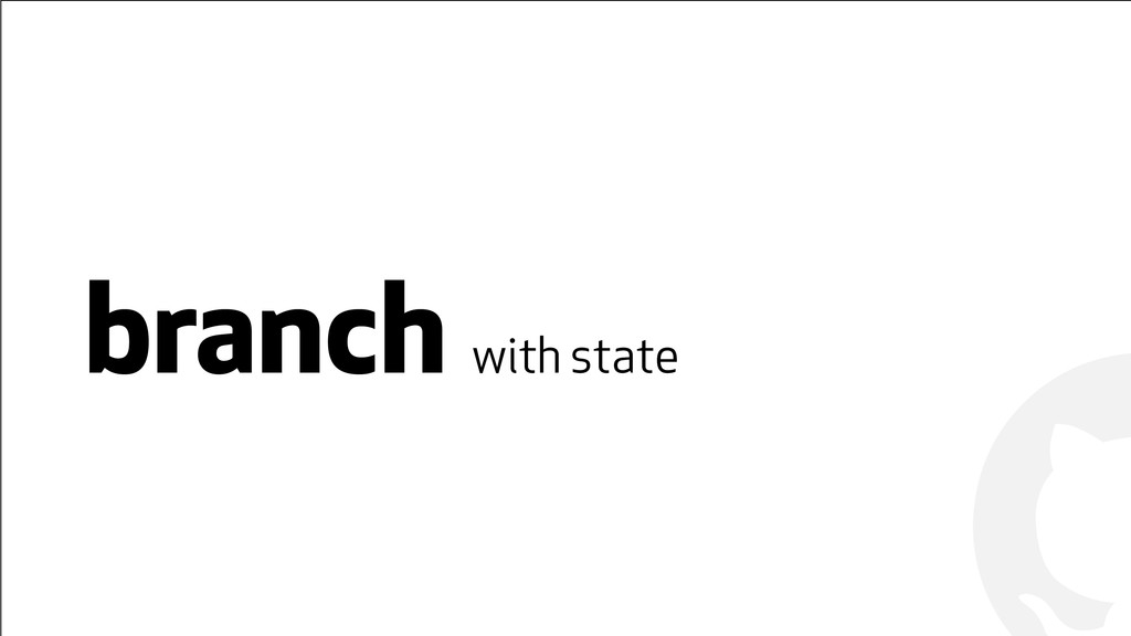 ! ! branch with state