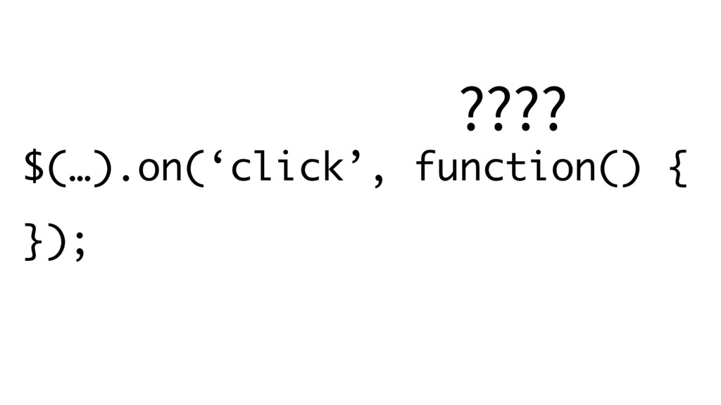 $(…).on('click', function() { }); ????