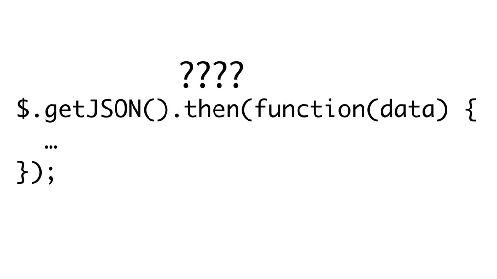 $.getJSON().then(function(data) {
