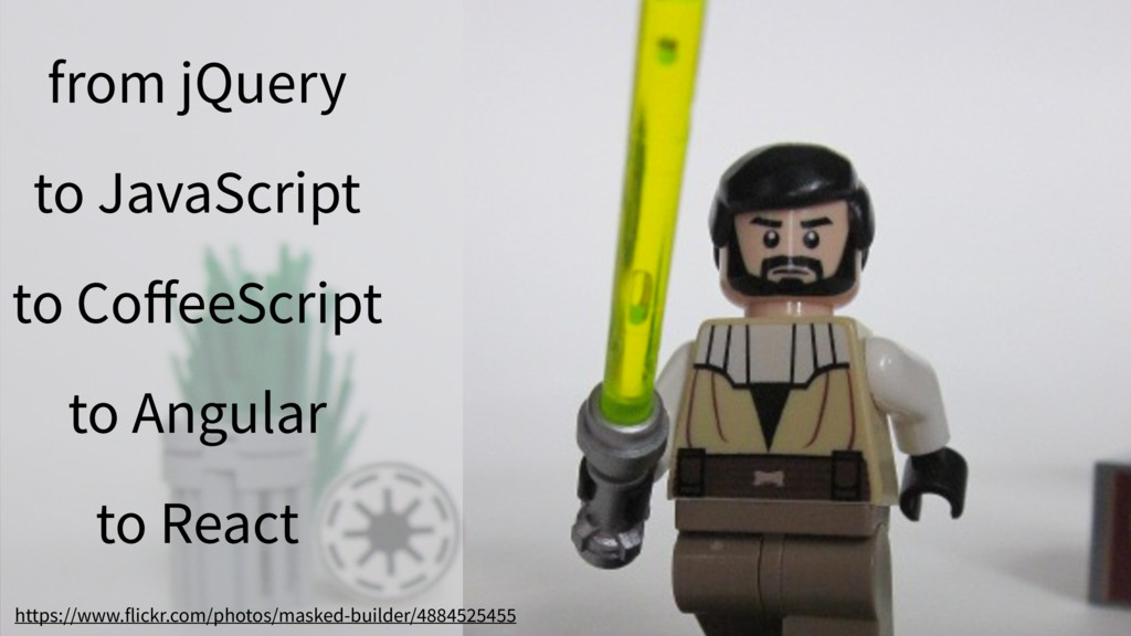 from jQuery to JavaScript to CoffeeScript to Ang...