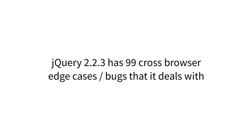 jQuery 2.2.3 has 99 cross browser edge cases / ...