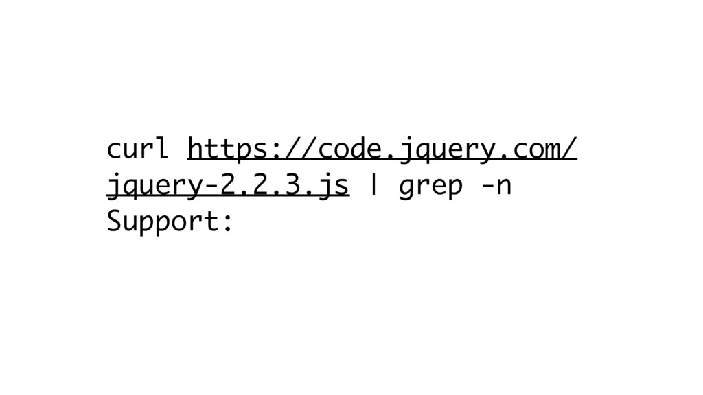 curl https://code.jquery.com/ jquery-2.2.3.js  ...