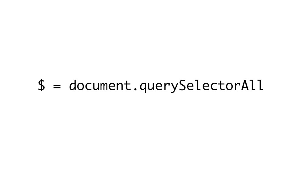 $ = document.querySelectorAll