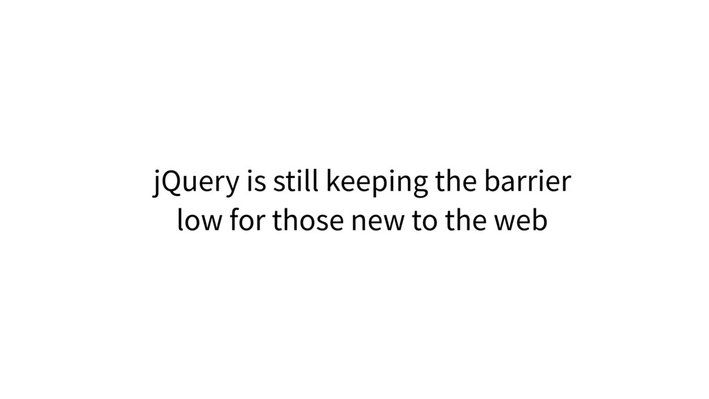 jQuery is still keeping the barrier low for tho...