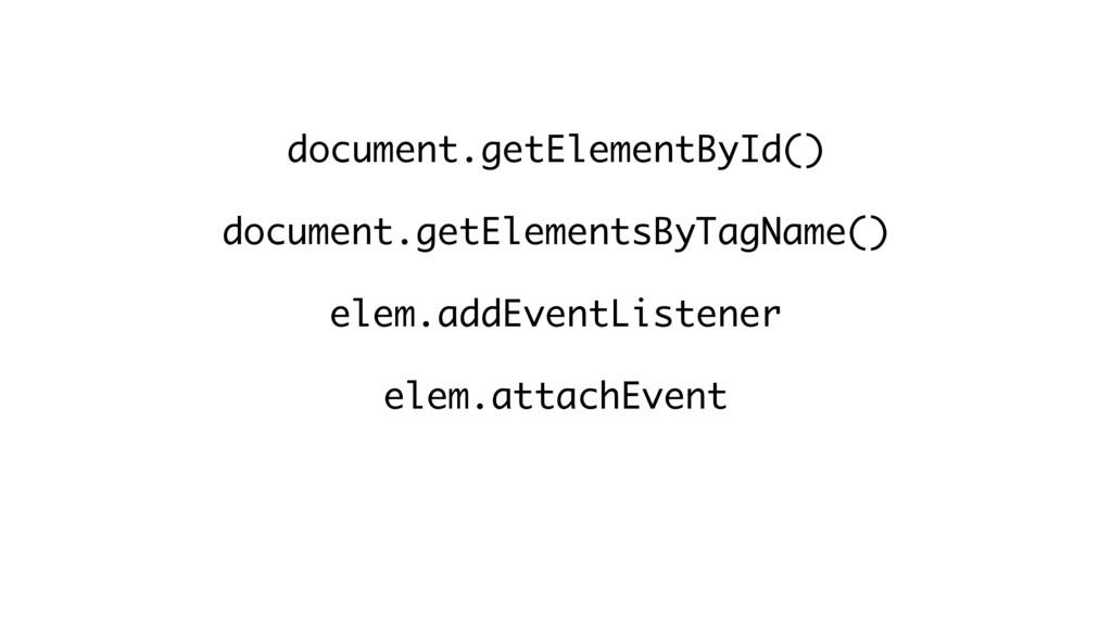 document.getElementById() document.getElementsB...