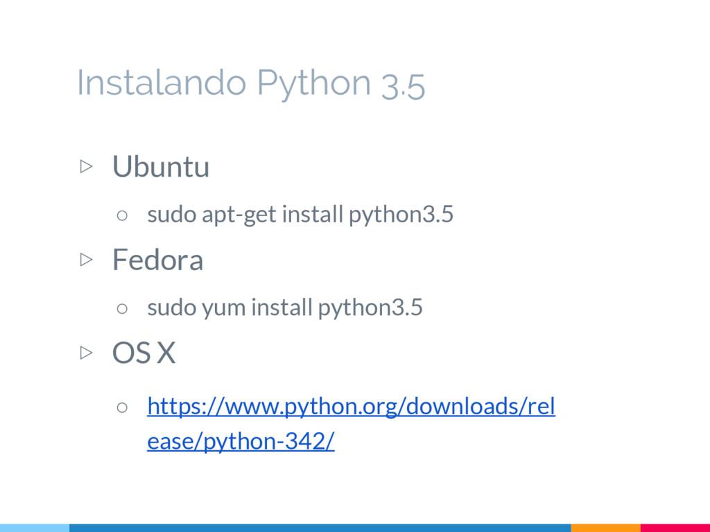 Instalando Python 3.5 ▷ Ubuntu ○ sudo apt-get i...