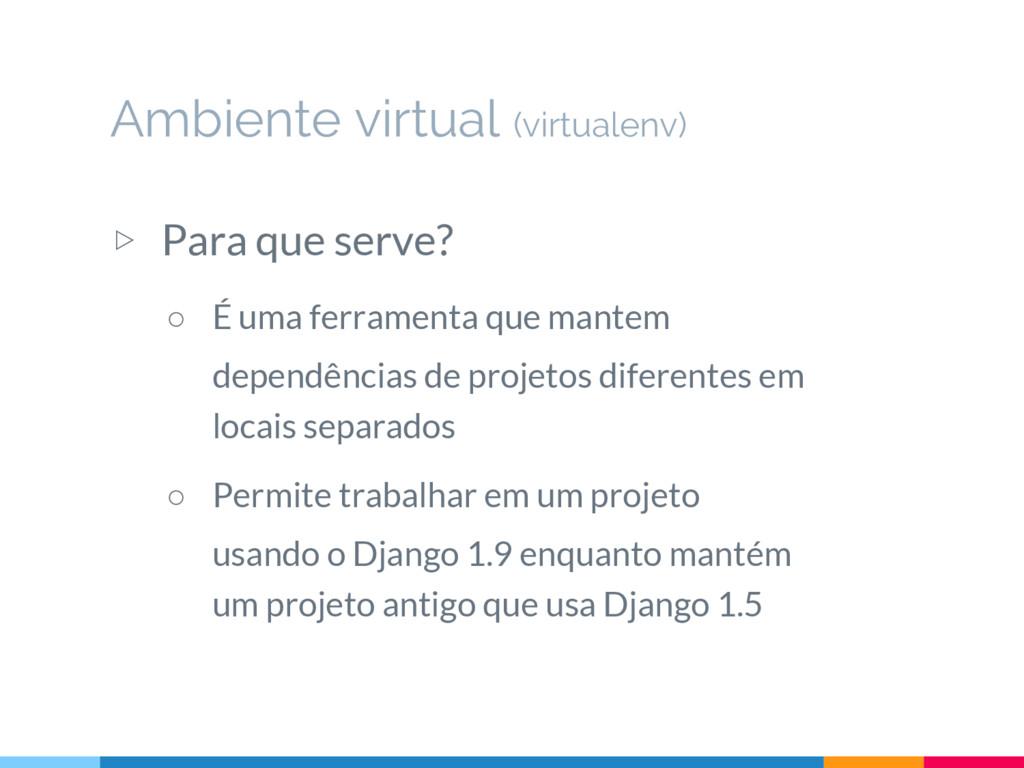 Ambiente virtual (virtualenv) ▷ Para que serve?...
