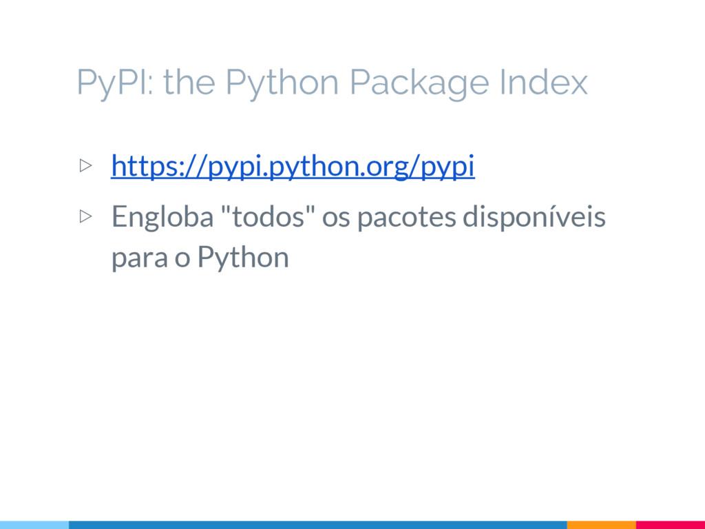 """▷ https://pypi.python.org/pypi ▷ Engloba """"todos..."""