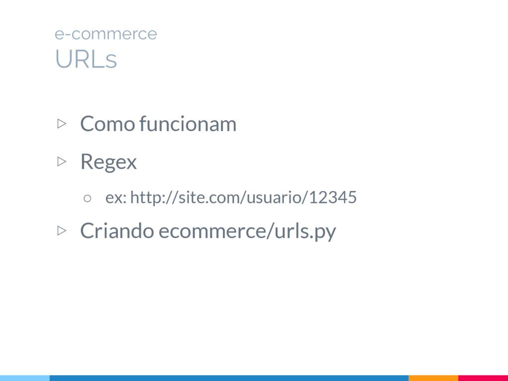 ▷ Como funcionam ▷ Regex ○ ex: http://site.com/...