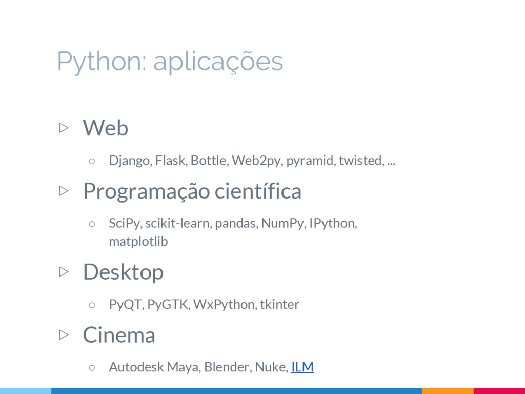 ▷ Web ○ Django, Flask, Bottle, Web2py, pyramid,...