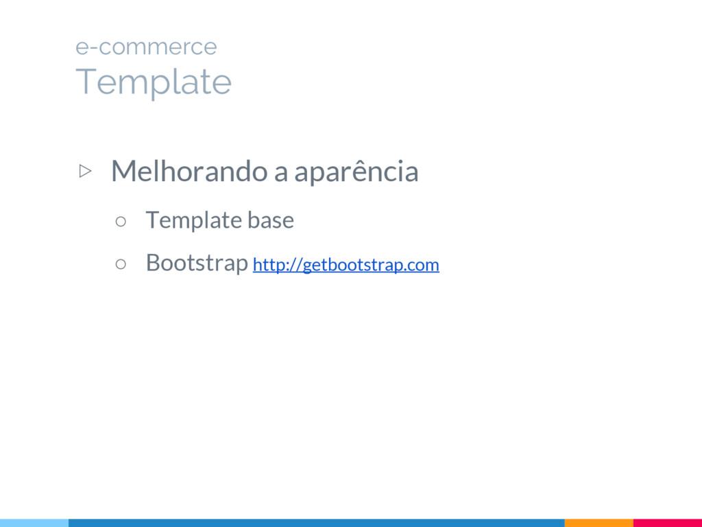▷ Melhorando a aparência ○ Template base ○ Boot...