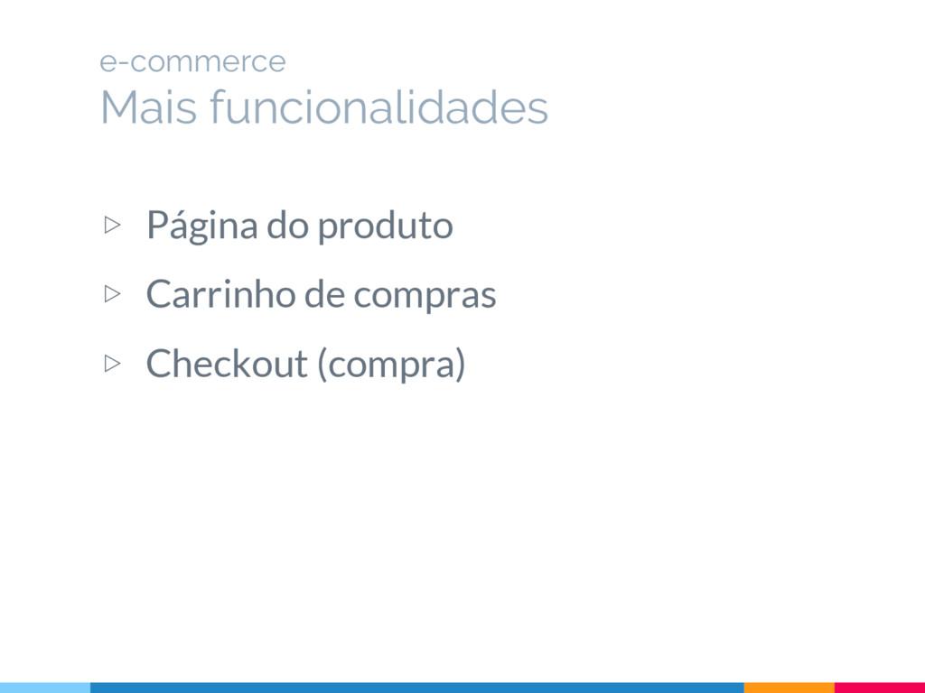▷ Página do produto ▷ Carrinho de compras ▷ Che...