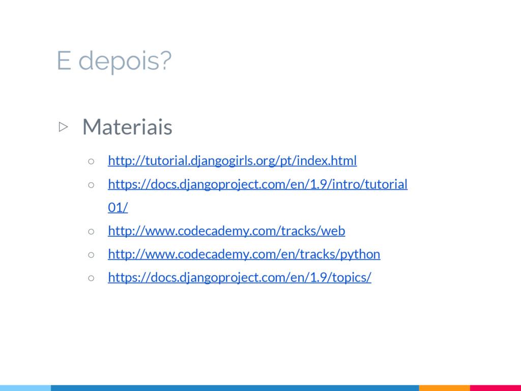 ▷ Materiais ○ http://tutorial.djangogirls.org/p...