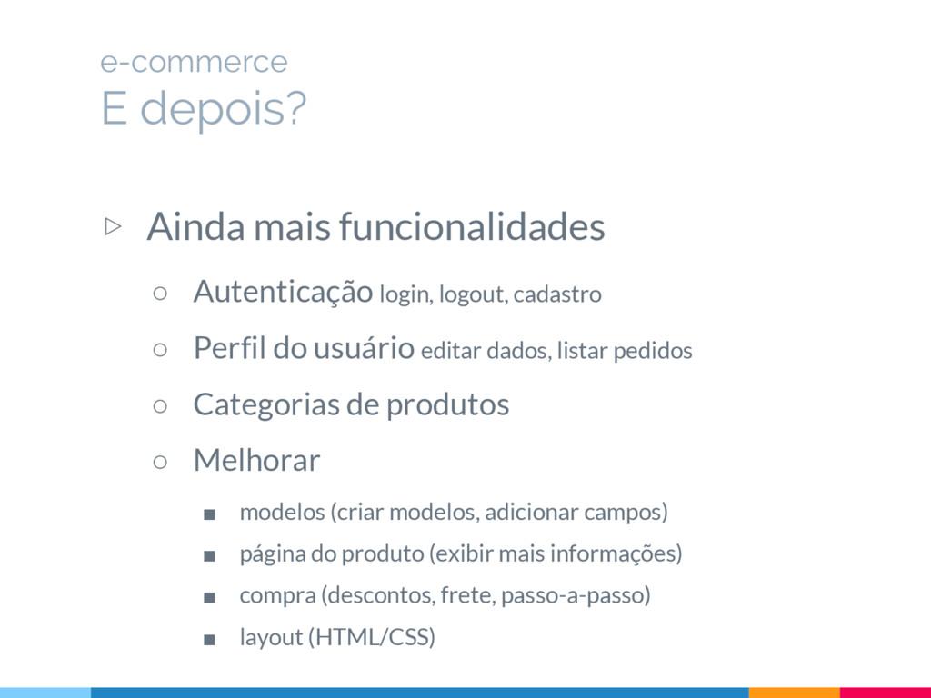 ▷ Ainda mais funcionalidades ○ Autenticação log...