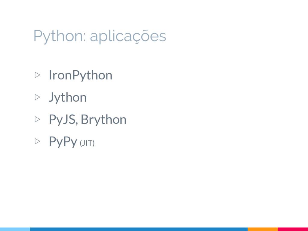 ▷ IronPython ▷ Jython ▷ PyJS, Brython ▷ PyPy (J...