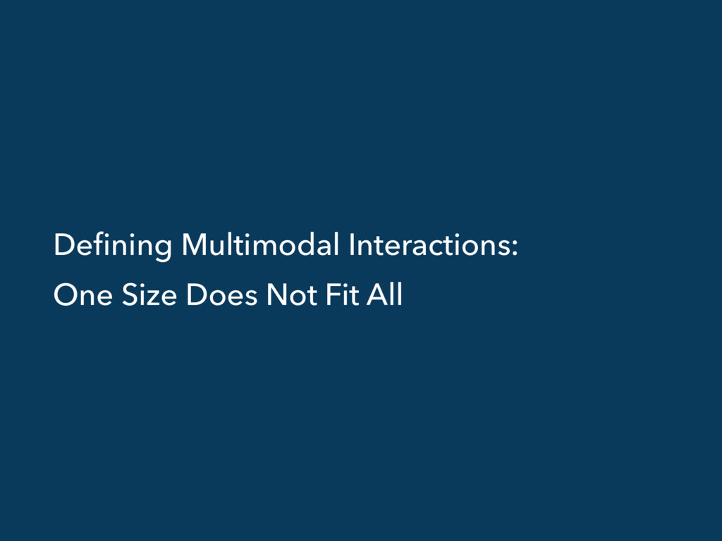 Defining Multimodal Interactions: One Size Does ...