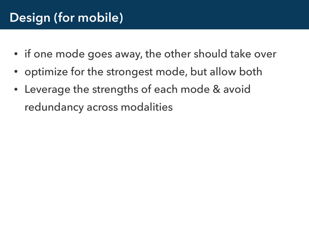 Design (for mobile) • if one mode goes away, th...