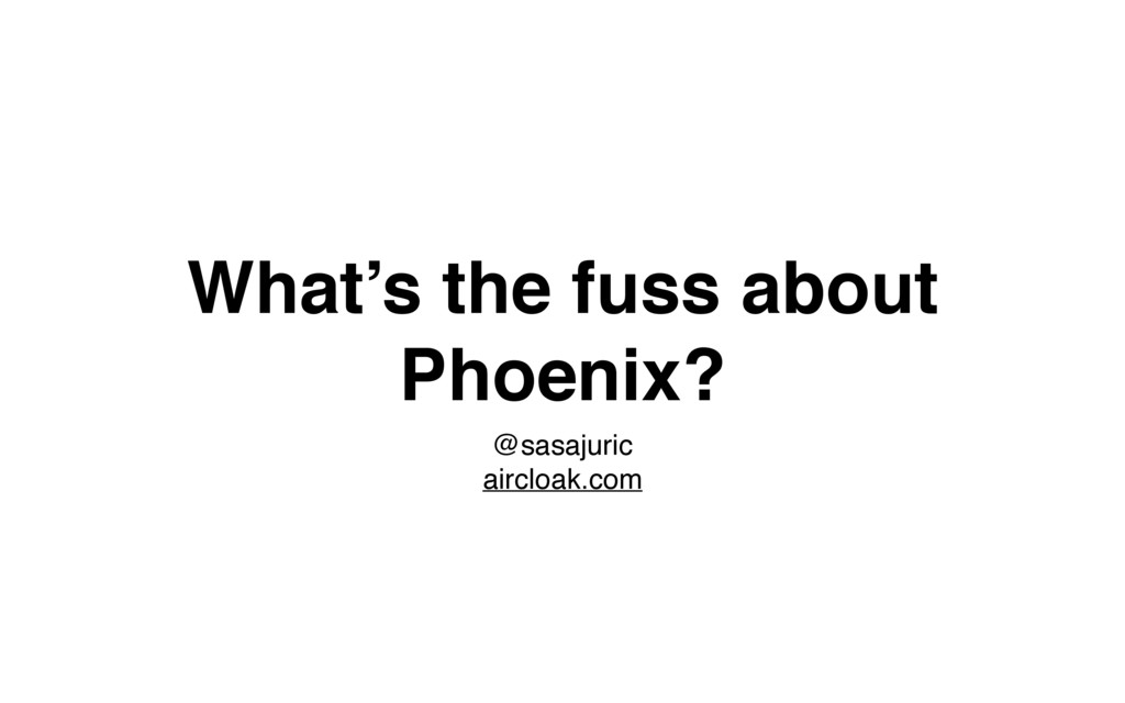 What's the fuss about Phoenix? @sasajuric airc...