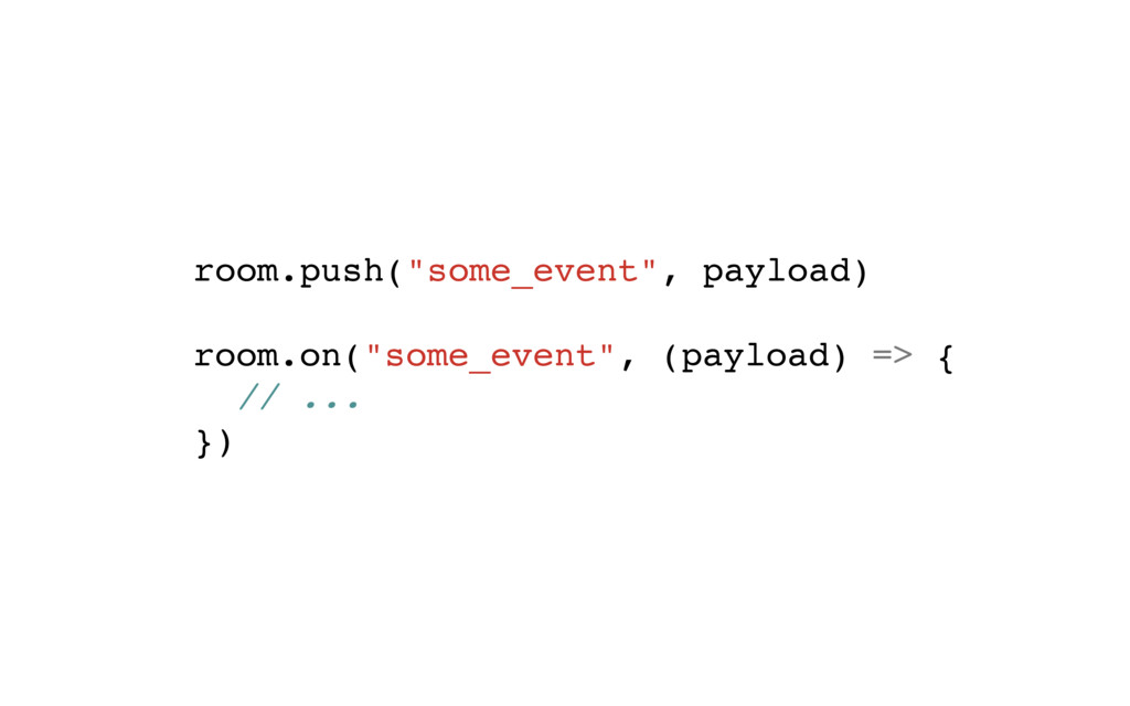 "room.push(""some_event"", payload) room.on(""some_..."