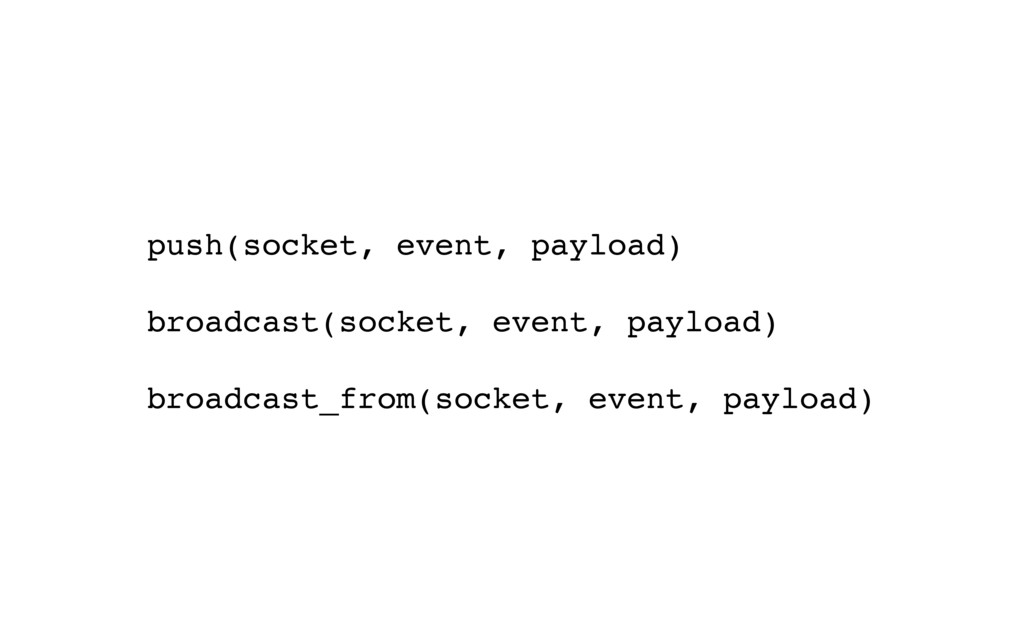 push(socket, event, payload) broadcast(socket, ...