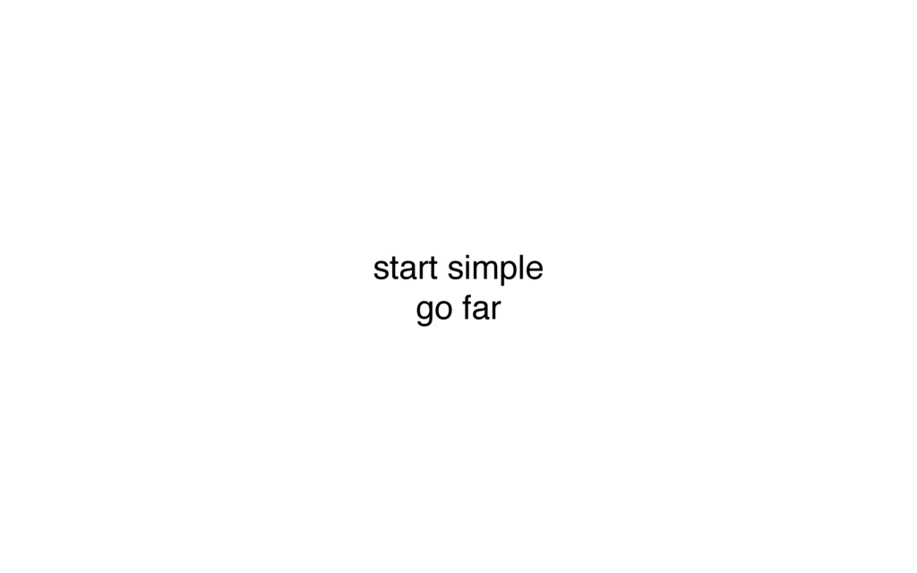 start simple go far
