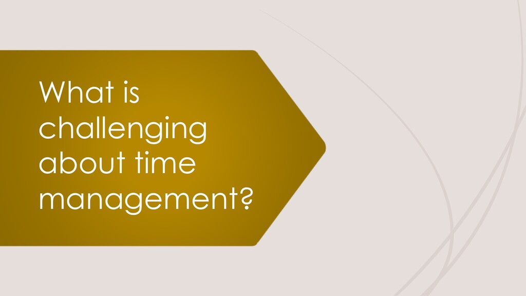 What is challenging about time management?