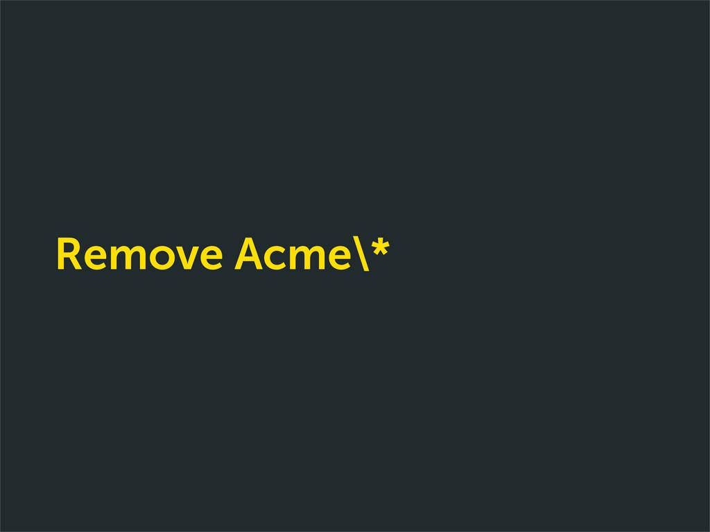Remove Acme\*
