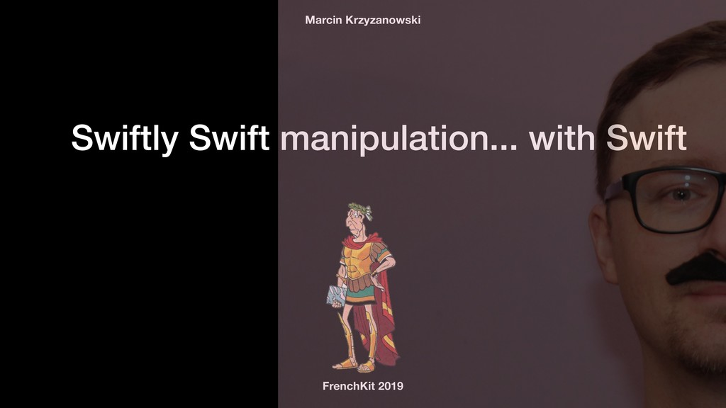 Swiftly Swift manipulation... with Swift French...