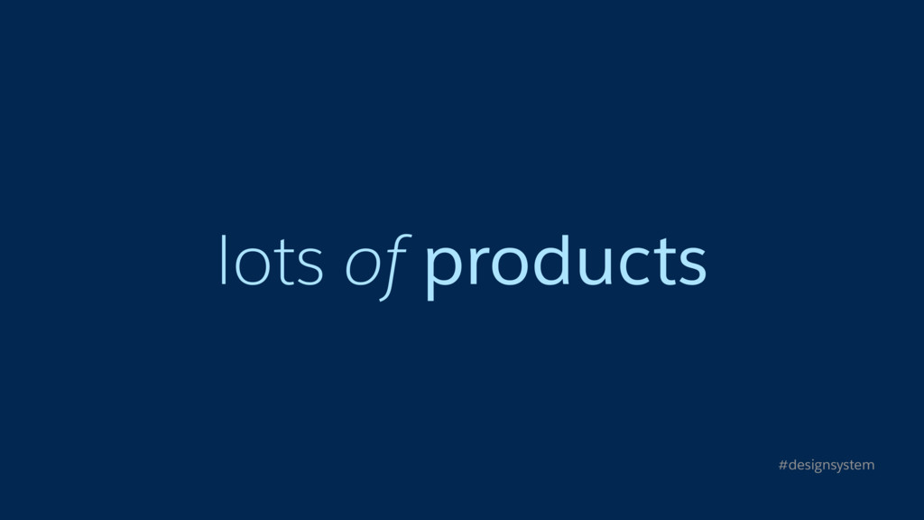 lots of products #designsystem