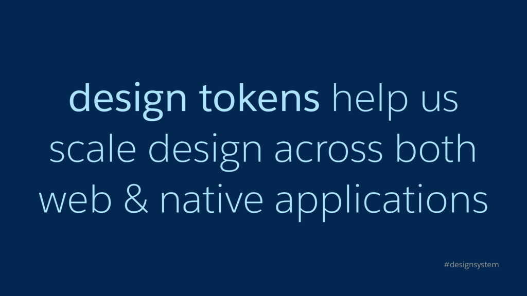 design tokens help us scale design across both ...