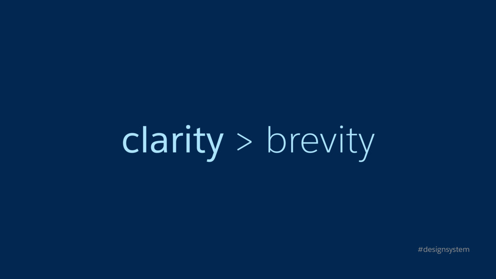 clarity > brevity #designsystem