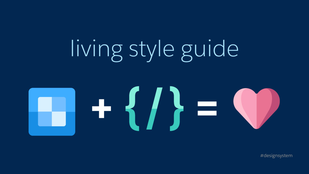 living style guide #designsystem + =