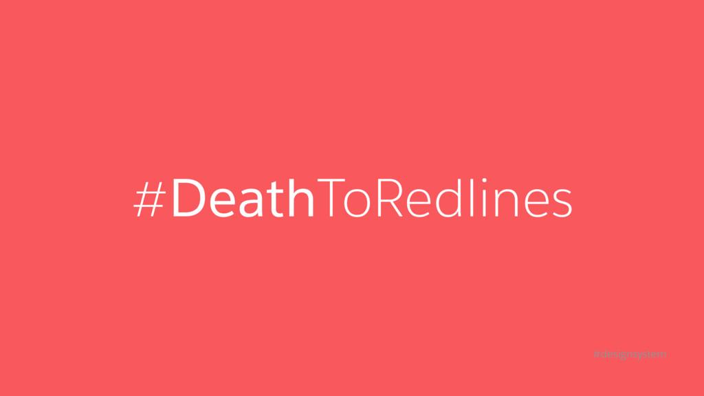 #DeathToRedlines #designsystem