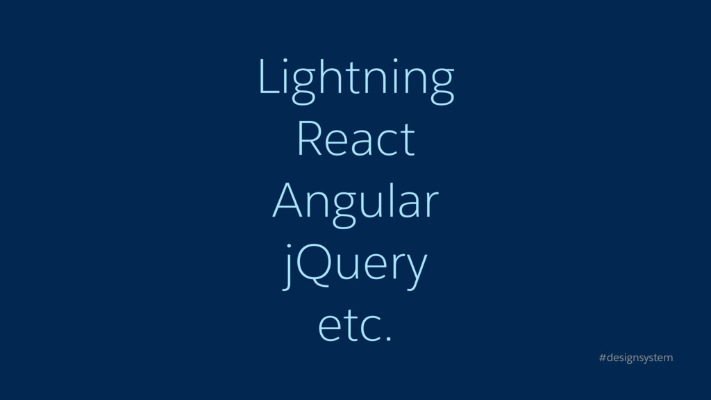 Lightning React Angular jQuery etc. #designsyst...