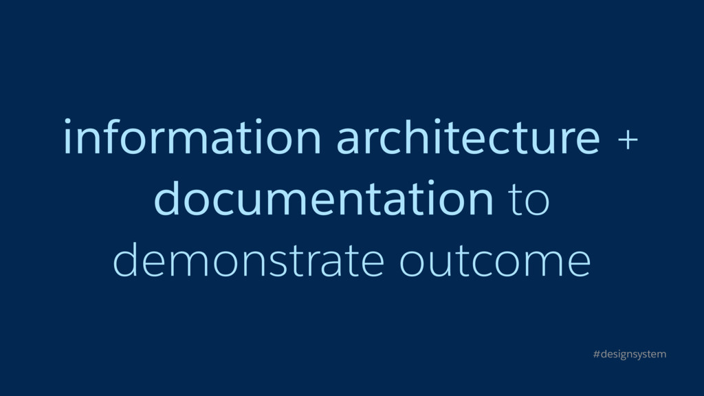 information architecture + documentation to dem...