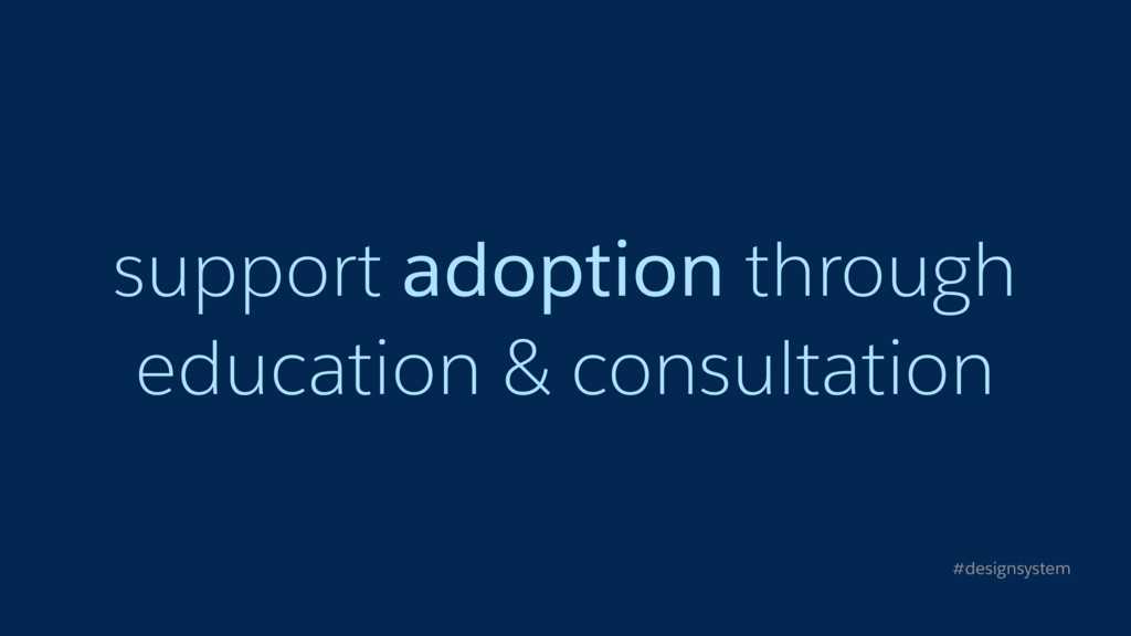 support adoption through education & consultati...