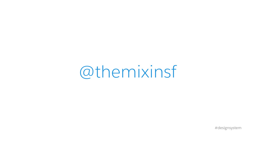 @themixinsf #designsystem
