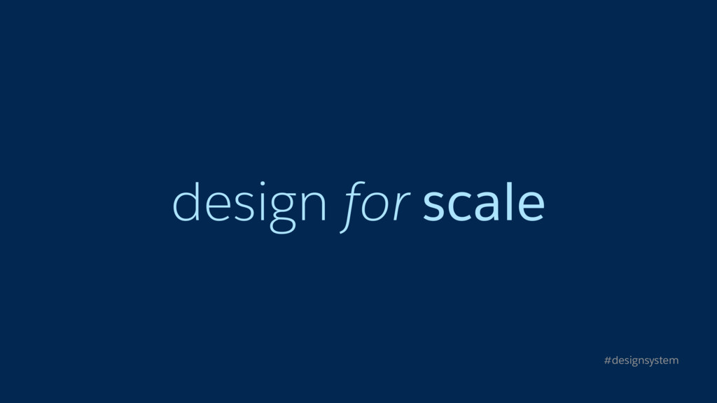 design for scale #designsystem
